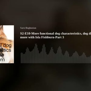 S2-E10-More functional dog characteristics, dog diet and much more with Isla Fishburn-Part 3